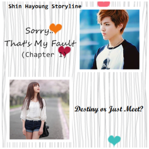 Sorry, That's My Fault (Chapter 1-Destiny or Just Meet)
